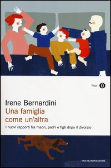 Una famiglia come un'altra. I nuovi rapporti fra madri, padri e figli dopo il divorzio - Irene Bernardini |