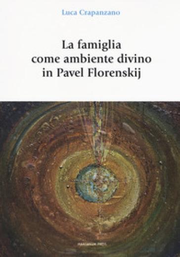 La famiglia come luogo divino in Pavel Florenskij - Luca Crapanzano  