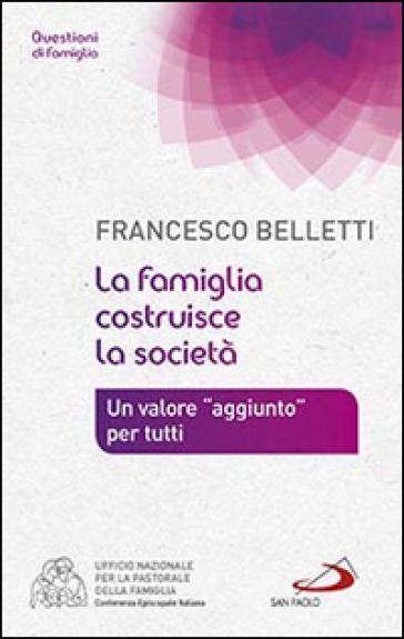 La famiglia costruisce la società. Un valore «aggiunto» per tutti - Francesco Belletti | Kritjur.org