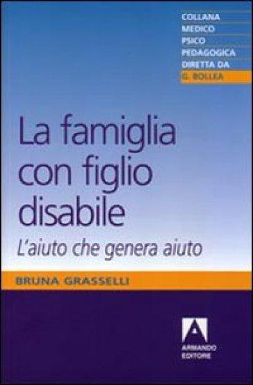 La famiglia con figlio disabile. L'aiuto che genera aiuto - Bruna Grasselli   Jonathanterrington.com