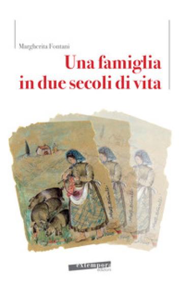 Una famiglia in due secoli di vita - Margherita Fontani |