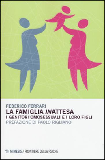 La famiglia «in»attesa. I genitori omosessuali e i loro figli - Federico Ferrari |