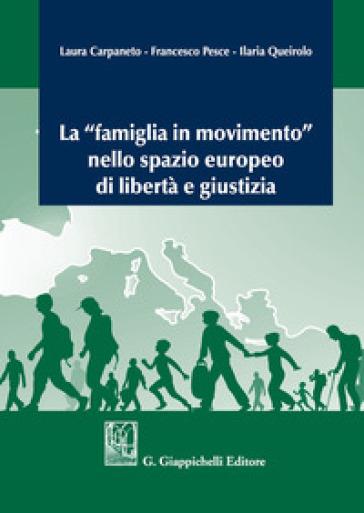 La «famiglia in movimento» nello spazio europeo di libertà e giustizia - Laura Carpaneto |