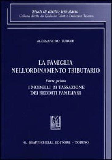 La famiglia nell'ordinamento tributario. 1.I modelli di tassazione dei redditi familiari - Alessandro Turchi | Rochesterscifianimecon.com