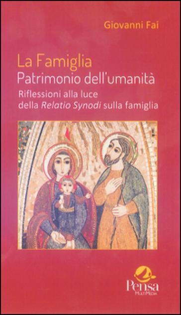 La famiglia patrimonio dell'umanità. Riflessioni alla luce della Relatio Synodi sulla famiglia - Giovanni Fai | Kritjur.org