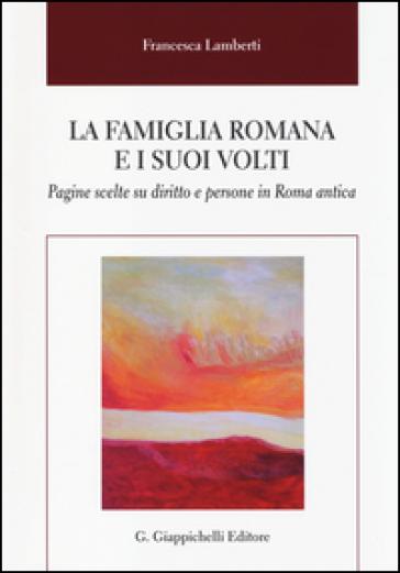 La famiglia romana e i suoi volti. Pagine scelte su diritto e persone in Roma antica - Francesca Lamberti | Ericsfund.org