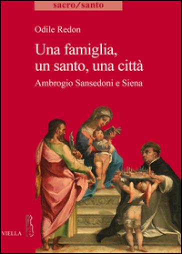 Una famiglia, un santo, una città. Ambrogio Sansedoni e Siena - Odile Redon |