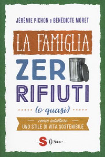 La famiglia zero rifiuti (o quasi). Come adottare uno stile di vita sostenibile - Jérémie Pichon pdf epub