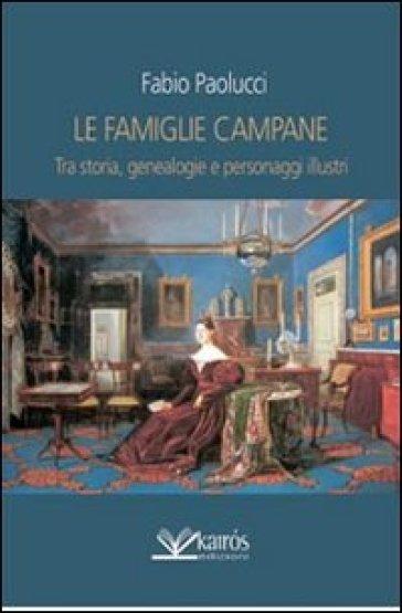 Le famiglie campane. Tra storia, genealogie e personaggi illustri - Fabio Paolucci |