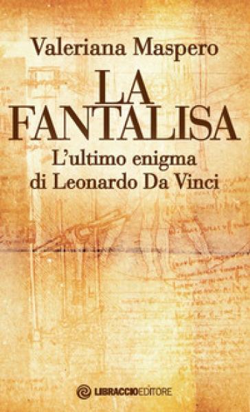 La fantalisa. L'ultimo enigma di Leonardo Da Vinci - Valeriana Maspero |