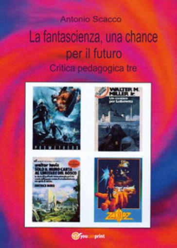 La fantascienza, una chance per il futuro - Antonio Scacco | Rochesterscifianimecon.com