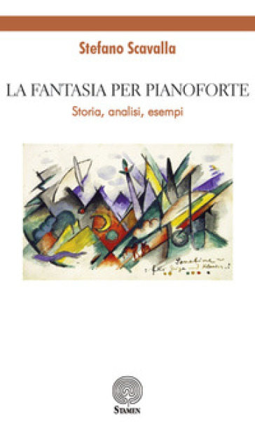 La fantasia per pianoforte. Storia, analisi, esempi - Stefano Scavalla  