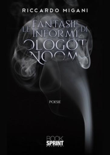 Le fantasie informi di Ologot Noom - Riccardo Migani |