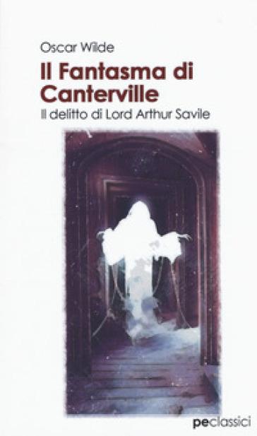 Il fantasma di Canterville-Il delitto di Lord Arthur Savile - Oscar Wilde |