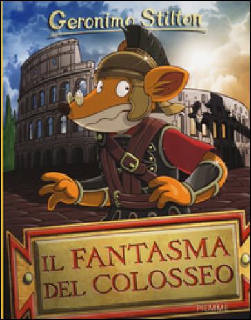 Il fantasma del Colosseo. Ediz. illustrata - Geronimo Stilton  