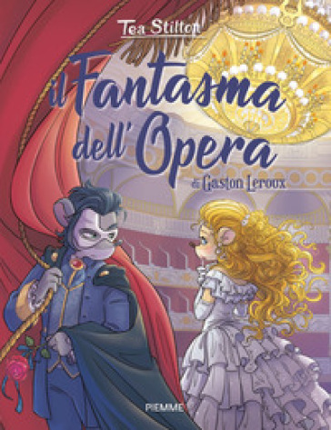 Il fantasma dell'Opera di Gaston Leroux - Tea Stilton |