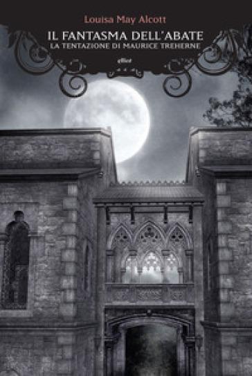 Il fantasma dell'abate. La tentazione di Maurice Treherne - Louisa May Alcott | Kritjur.org