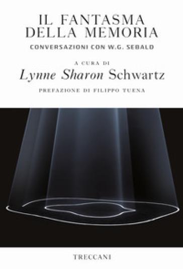 Il fantasma della memoria. Conversazioni con W. G. Sebald - C. Stangalino |