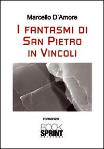 I fantasmi di San Pietro in Vincoli - Marcello D'Amore | Ericsfund.org