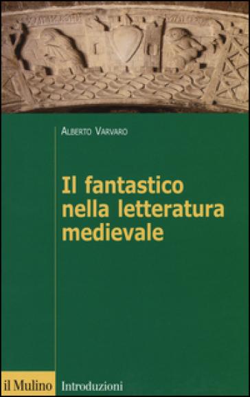 Il fantastico nella letteratura medievale - Alberto Vàrvaro pdf epub