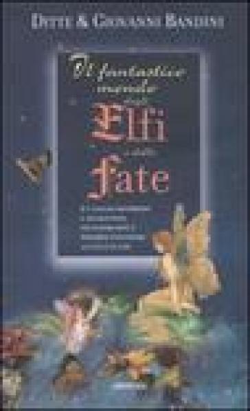 Il fantastico mondo degli elfi e delle fate - Ditte Bandini |
