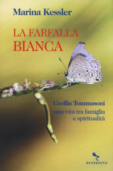 La farfalla bianca. Cecilia Tommasoni, una vita tra famiglia e spiritualità - Marina Kessler | Kritjur.org
