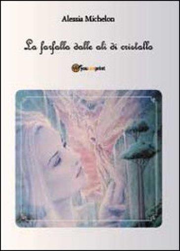 La farfalla dalle ali di cristallo - Alessia Michelon  