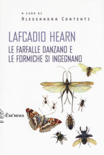 le farfalle danzano e le formiche si ingegnano - Lafcadio Hearn   Kritjur.org