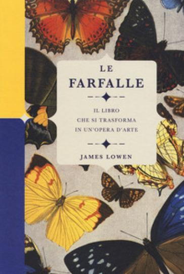 Le farfalle. Il libro che si trasforma in un'opera d'arte. Ediz. a colori - James Lowen |