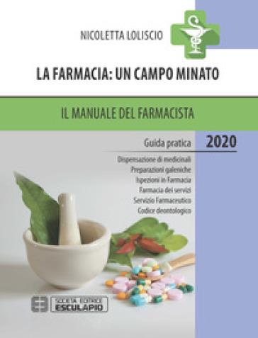 La farmacia: un campo minato. Il manuale del farmacista 2020 - Nicoletta Loliscio | Thecosgala.com