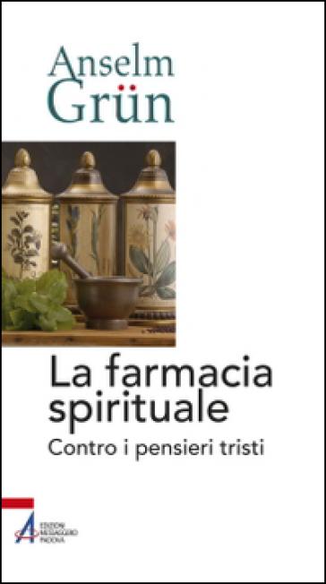 La farmacia spirituale. Contro i pensieri tristi - Anselm Grun | Rochesterscifianimecon.com