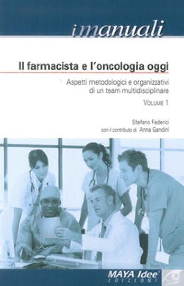 Il farmacista e l'oncologia oggi. Aspetti metodologici e organizzativi di un team multidisciplinare - Stefano Federici | Rochesterscifianimecon.com