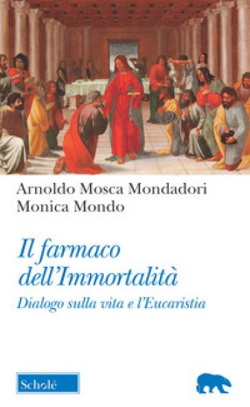 Il farmaco dell'immortalità. Dialogo sulla vita e l'Eucaristia - Arnoldo Mosca Mondadori | Thecosgala.com