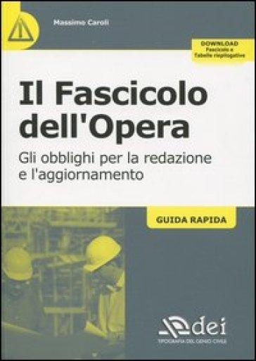 Il fascicolo dell'opera. Gli obblighi per la redazione e l'aggiornamento. Guida rapida - Massimo Caroli |