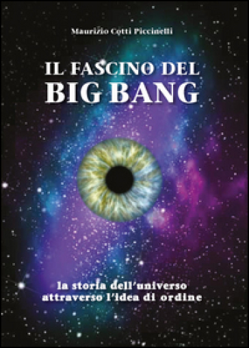 Il fascino del Big Bang. La storia dell'universo attraverso l'idea di ordine