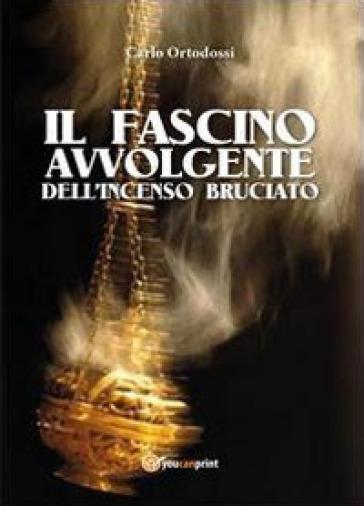 Il fascino avvolgente dell'incenso bruciato - Carlo Ortodossi |