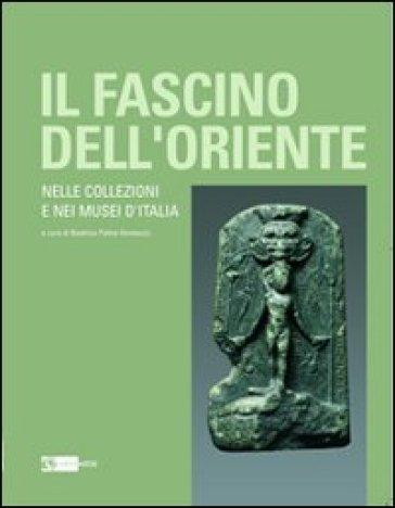 Il fascino dell'oriente. Nelle collezioni e nei musei d'Italia. Catalogo della mostra (Frascati, 12 dicembre 2010-27 febbraio 2011) - B. Palma Venetucci |