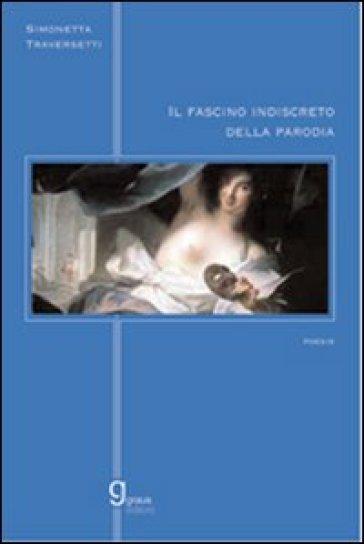 Il fascino indiscreto della parodia - Simonetta Traversetti  