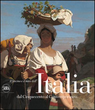 Il fascino e il mito dell'Italia dal Cinquecento al contemporaneo - Sandrina Bandera | Rochesterscifianimecon.com
