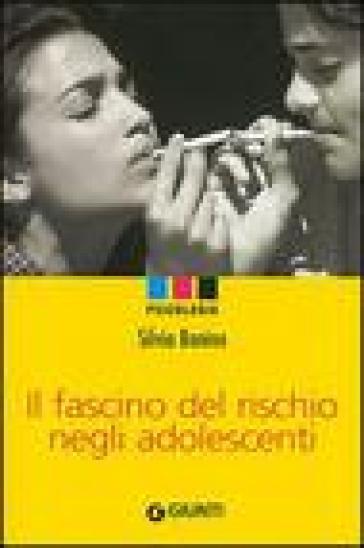 Il fascino del rischio negli adolescenti - Silvia Bonino |