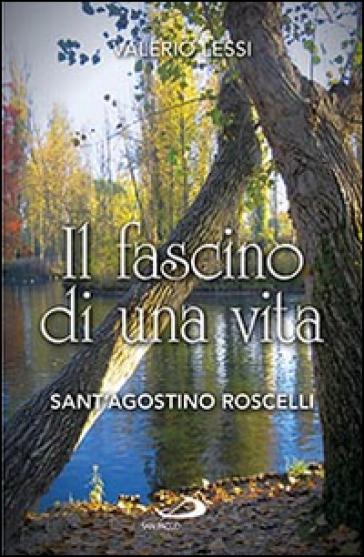 Il fascino di una vita. Sant'Agostino Roscelli - Valerio Lessi  