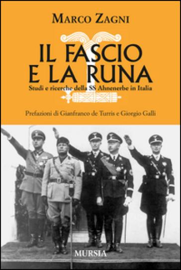 Il fascio e la runa. Studi e ricerche sulle SS Ahnenerbe in Italia - Marco Zagni |