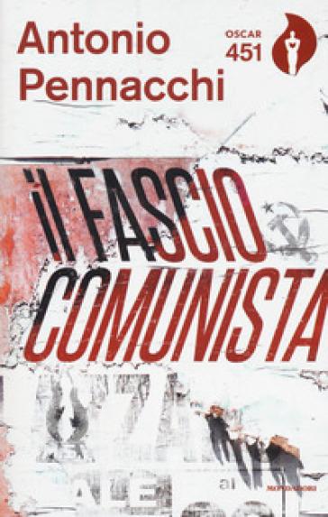 Il fasciocomunista. Vita scriteriata di Accio Benassi. Con Segnalibro - Antonio Pennacchi |