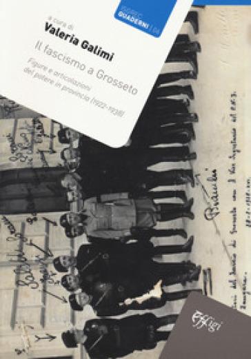Il fascismo a Grosseto. Figure e articolazioni del potere in provincia (1922-1938) - V. Galimi | Kritjur.org