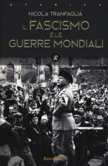 Il fascismo e le guerre mondiali (1914-1945) - Nicola Tranfaglia | Thecosgala.com