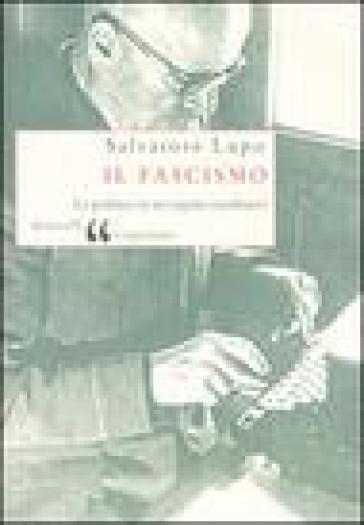 Il fascismo. La politica in un regime totalitario - Salvatore Lupo |