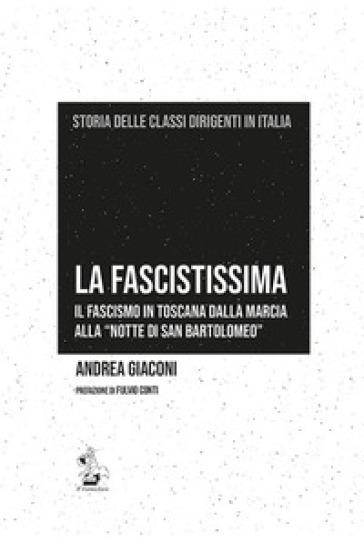 La fascistissima. Il fascismo in Toscana dalla marcia alla «notte di San Bartolomeo» - Andrea Giaconi  