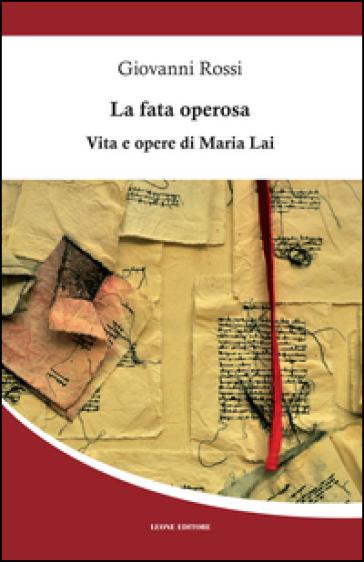 La fata operosa. Vita e opere di Maria Lai - Giovanni Rossi pdf epub