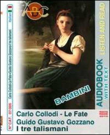 Le fate-I tre talismani. Audiolibro. CD-ROM e CD Audio - Carlo Collodi |