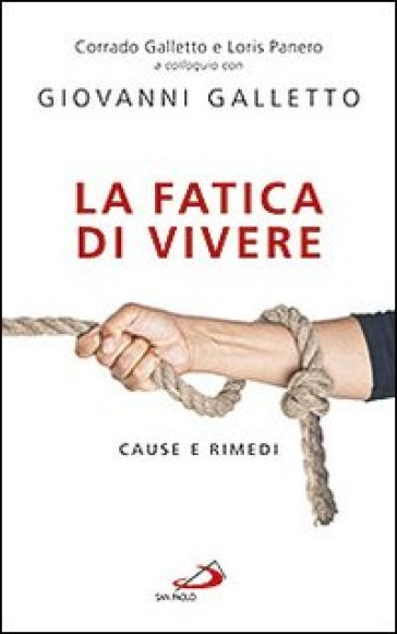 La fatica di vivere. Cause e rimedi - Corrado Galletto |